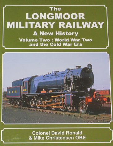 The Longmoor Military Railway - A New History, Volume Two: World War Two and the Cold War Era, by David Ronald and Mike Christensen